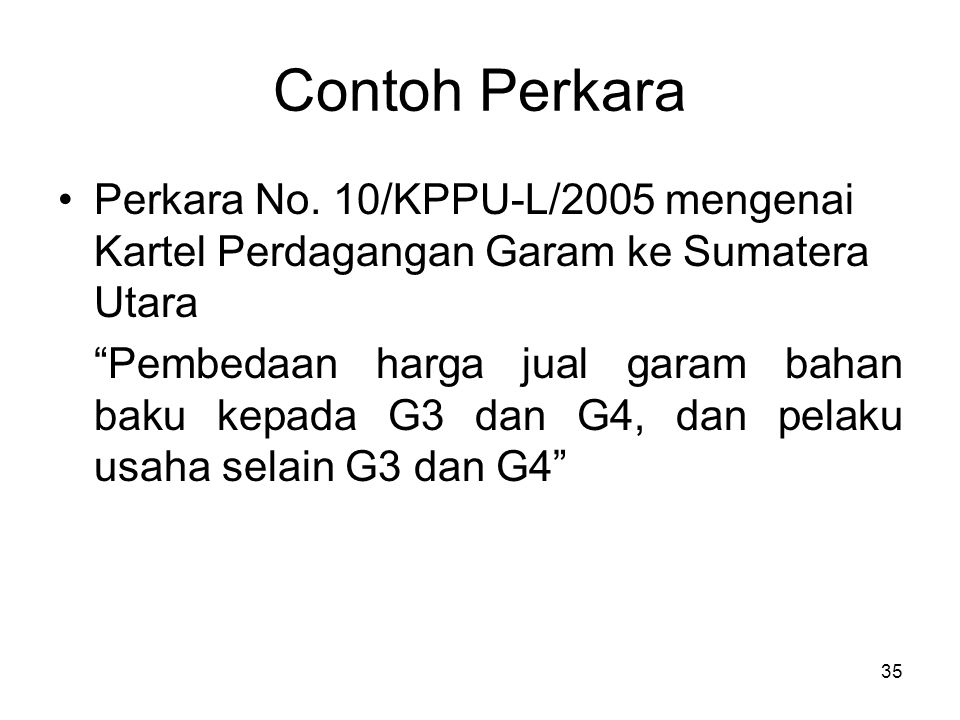 Contoh Perkara Perkara No. 10/KPPU-L/2005 mengenai Kartel Perdagangan Garam ke Sumatera Utara.