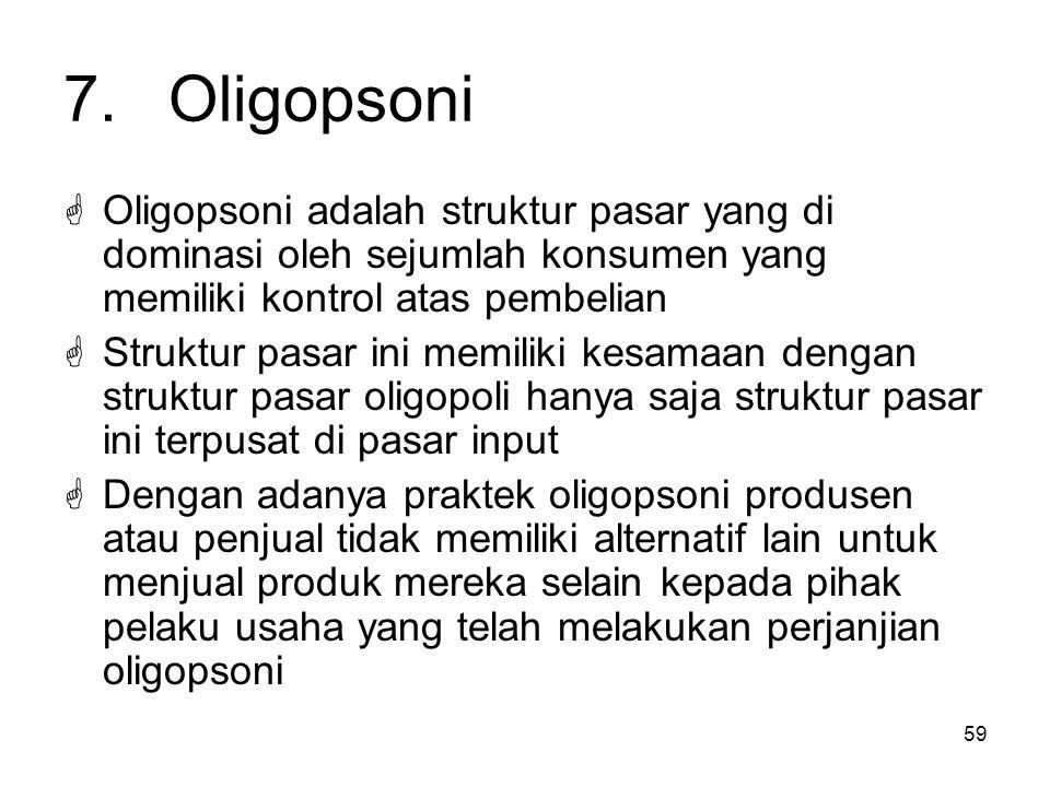 7. Oligopsoni Oligopsoni adalah struktur pasar yang di dominasi oleh sejumlah konsumen yang memiliki kontrol atas pembelian.