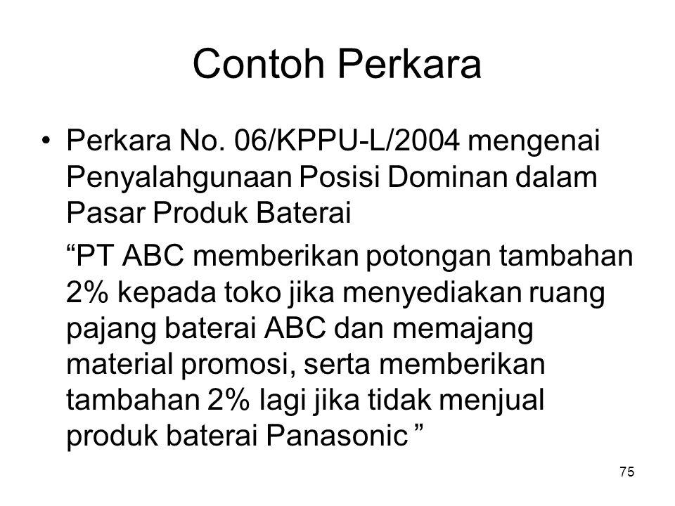 Contoh Perkara Perkara No. 06/KPPU-L/2004 mengenai Penyalahgunaan Posisi Dominan dalam Pasar Produk Baterai.