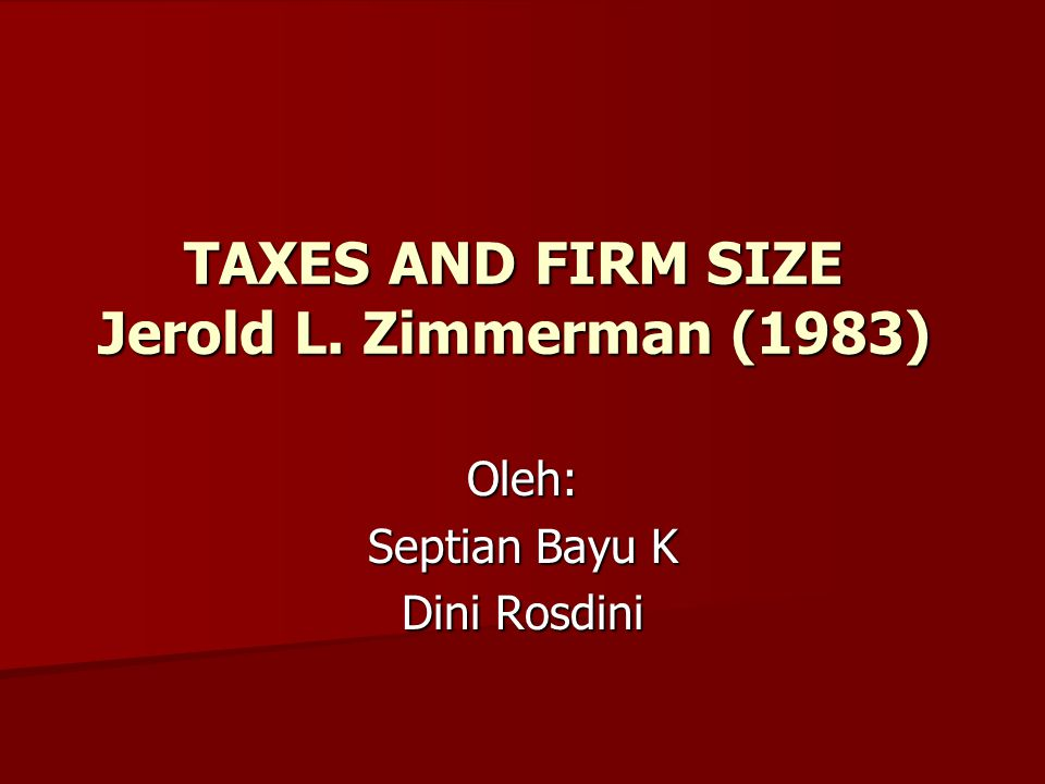 TAXES AND FIRM SIZE Jerold L. Zimmerman (1983)