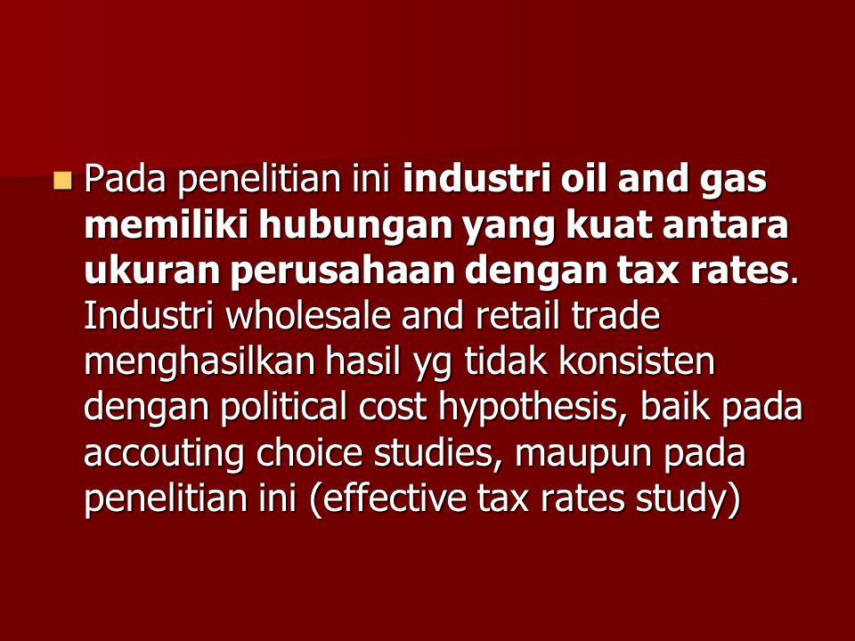 Pada penelitian ini industri oil and gas memiliki hubungan yang kuat antara ukuran perusahaan dengan tax rates.