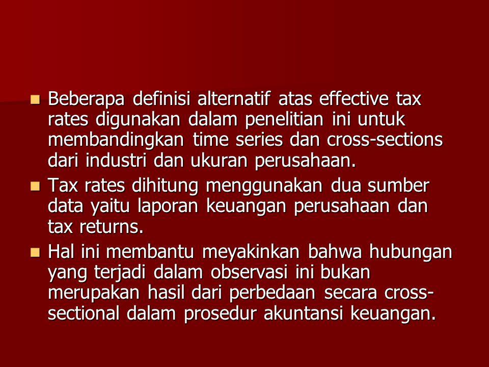 Beberapa definisi alternatif atas effective tax rates digunakan dalam penelitian ini untuk membandingkan time series dan cross-sections dari industri dan ukuran perusahaan.