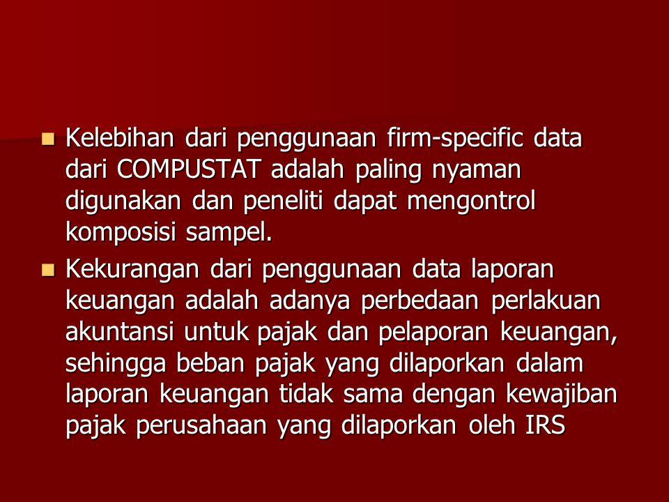 Kelebihan dari penggunaan firm-specific data dari COMPUSTAT adalah paling nyaman digunakan dan peneliti dapat mengontrol komposisi sampel.