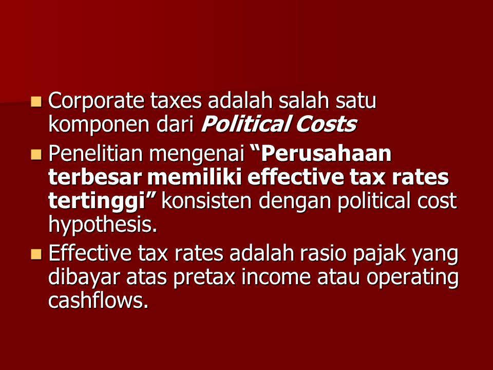Corporate taxes adalah salah satu komponen dari Political Costs