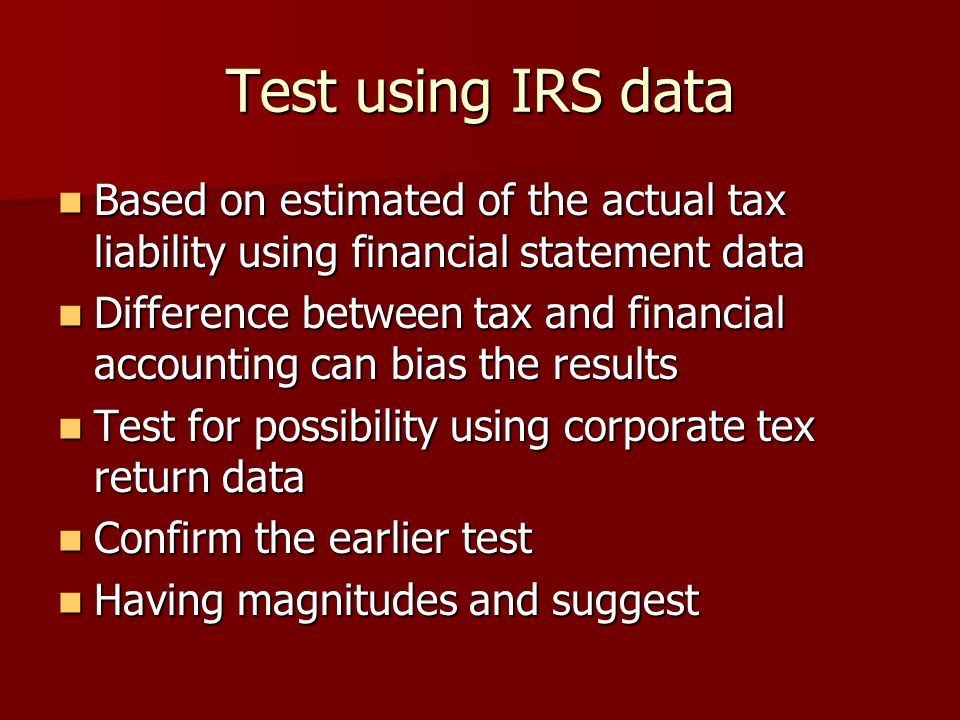 Test using IRS data Based on estimated of the actual tax liability using financial statement data.
