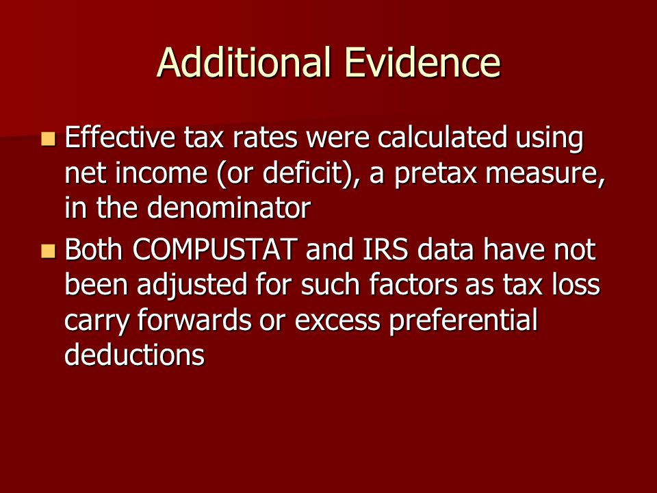 Additional Evidence Effective tax rates were calculated using net income (or deficit), a pretax measure, in the denominator.
