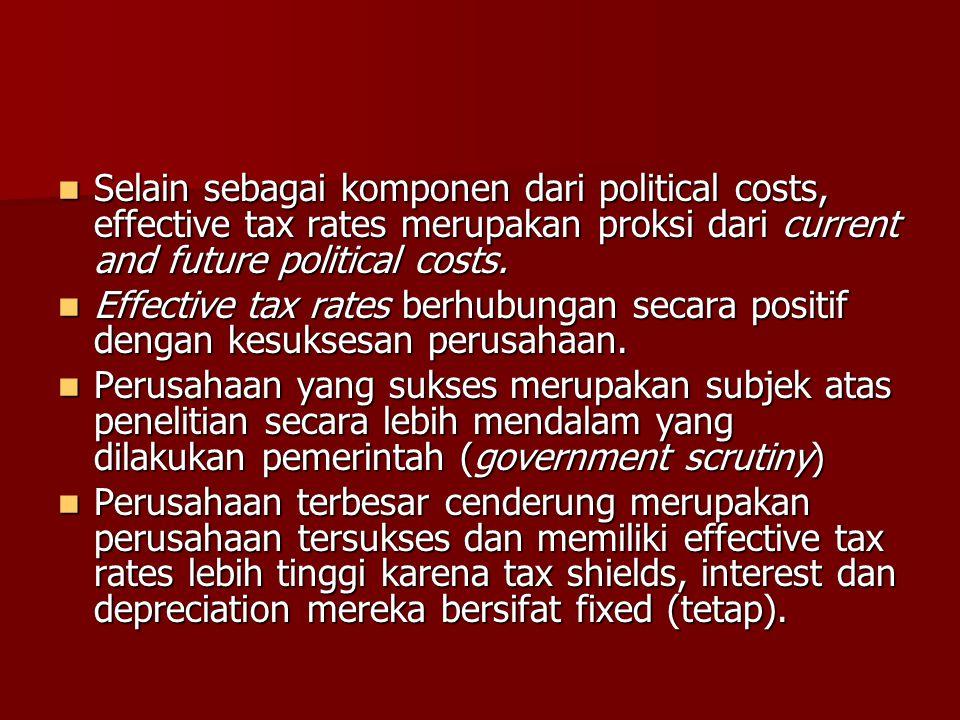Selain sebagai komponen dari political costs, effective tax rates merupakan proksi dari current and future political costs.