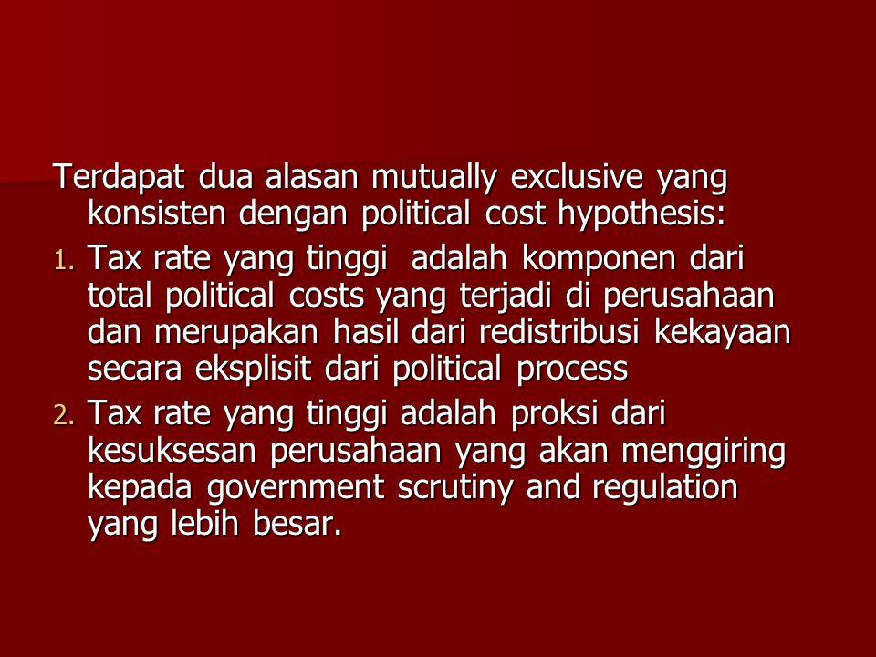 Terdapat dua alasan mutually exclusive yang konsisten dengan political cost hypothesis: