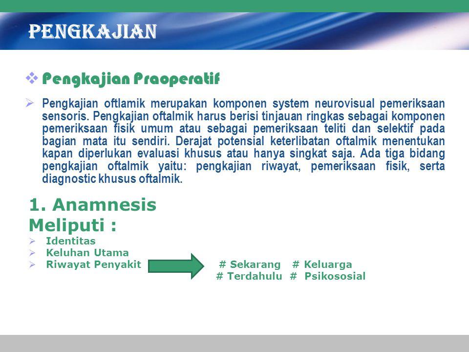 Pengkajian Pengkajian Praoperatif 1. Anamnesis Meliputi :