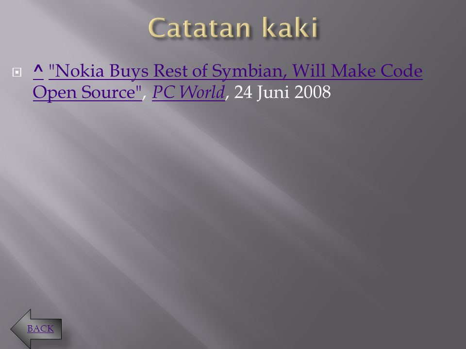 Catatan kaki ^ Nokia Buys Rest of Symbian, Will Make Code Open Source , PC World, 24 Juni 2008.
