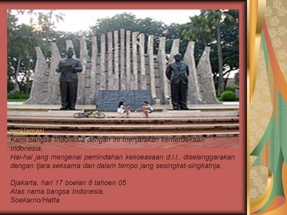 proklamasi Kami bangsa Indonesia dengan ini menjatakan kemerdekaan Indonesia.