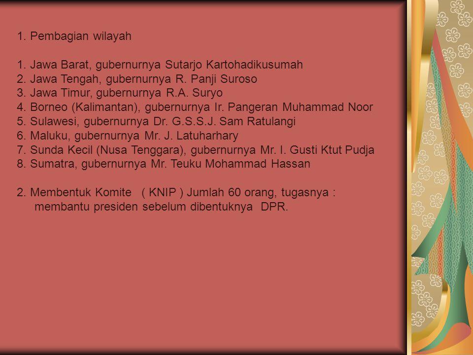 1. Pembagian wilayah 1. Jawa Barat, gubernurnya Sutarjo Kartohadikusumah. 2. Jawa Tengah, gubernurnya R. Panji Suroso.