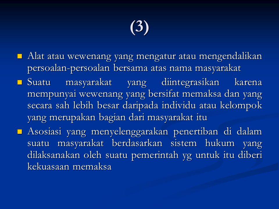 (3) Alat atau wewenang yang mengatur atau mengendalikan persoalan-persoalan bersama atas nama masyarakat.