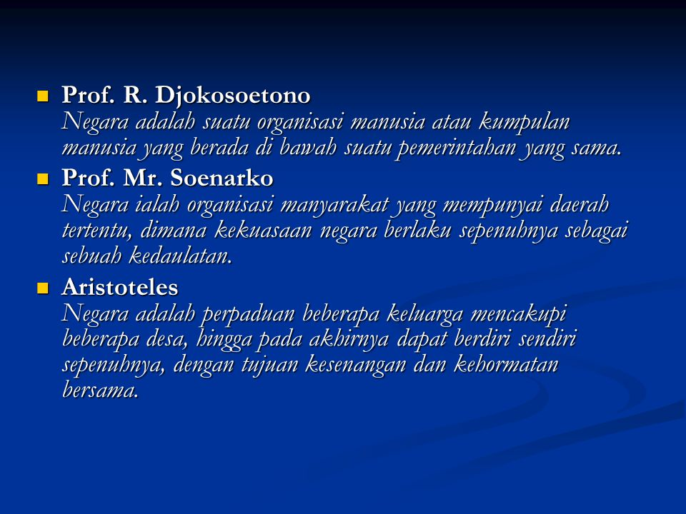 Prof. R. Djokosoetono Negara adalah suatu organisasi manusia atau kumpulan manusia yang berada di bawah suatu pemerintahan yang sama.