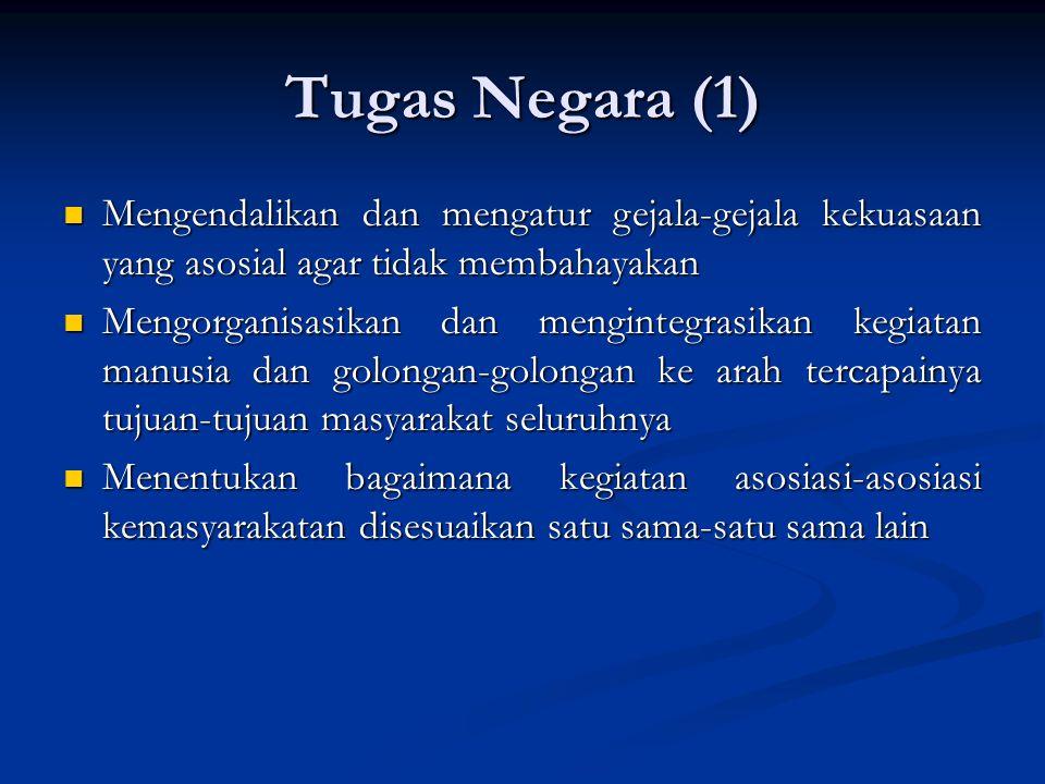 Tugas Negara (1) Mengendalikan dan mengatur gejala-gejala kekuasaan yang asosial agar tidak membahayakan.
