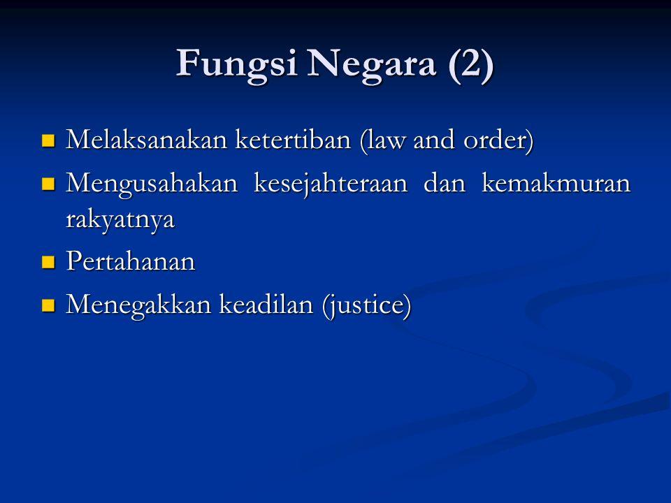 Fungsi Negara (2) Melaksanakan ketertiban (law and order)