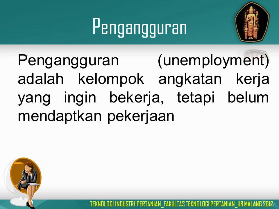 Pengangguran Pengangguran (unemployment) adalah kelompok angkatan kerja yang ingin bekerja, tetapi belum mendaptkan pekerjaan.