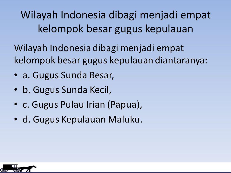 Wilayah Indonesia dibagi menjadi empat kelompok besar gugus kepulauan