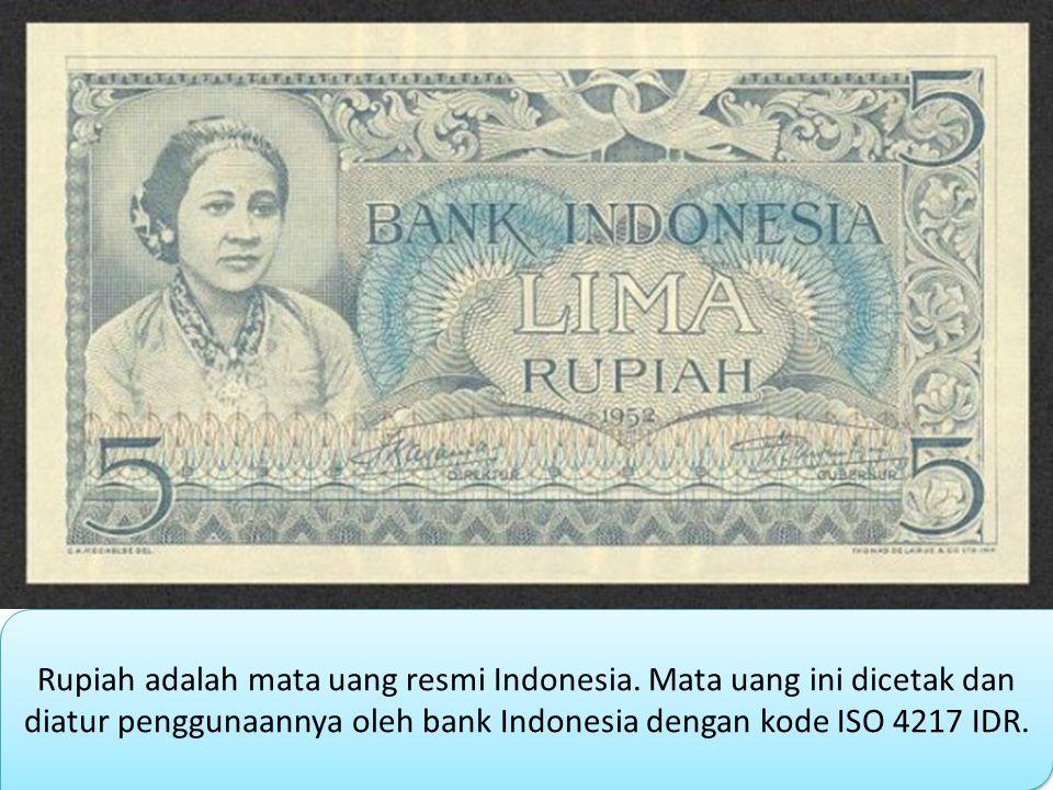 Rupiah adalah mata uang resmi Indonesia