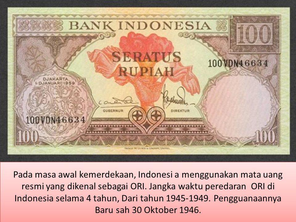 Pada masa awal kemerdekaan, Indonesi a menggunakan mata uang resmi yang dikenal sebagai ORI.
