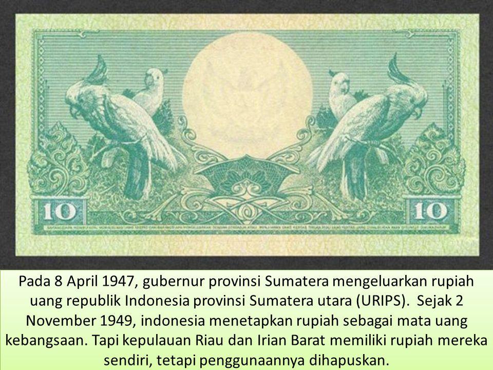 Pada 8 April 1947, gubernur provinsi Sumatera mengeluarkan rupiah uang republik Indonesia provinsi Sumatera utara (URIPS).