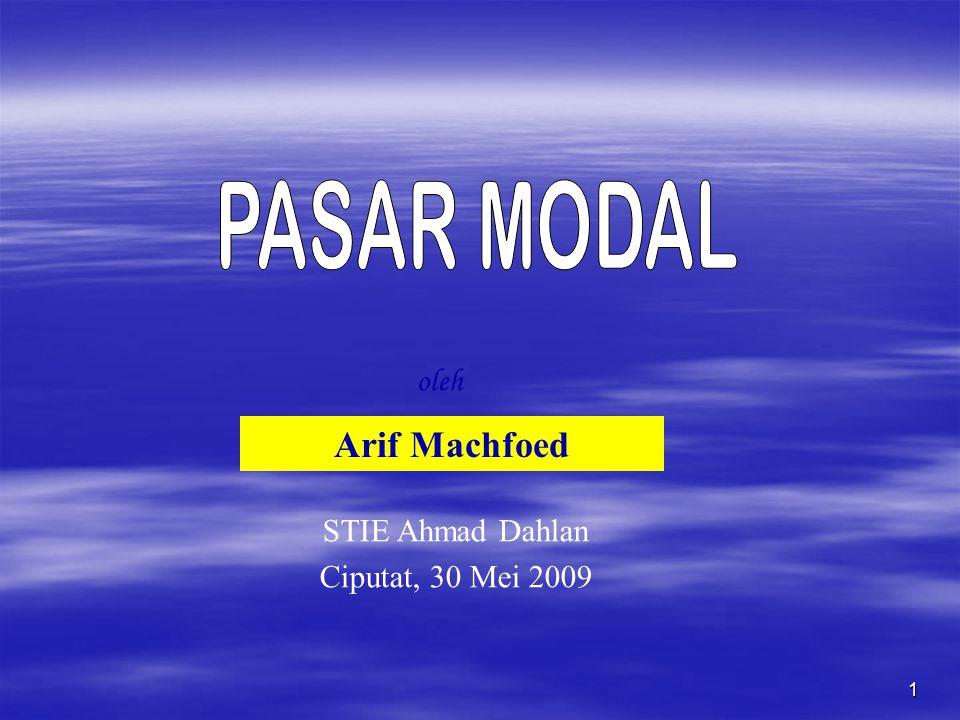 PASAR MODAL oleh Arif Machfoed STIE Ahmad Dahlan Ciputat, 30 Mei 2009