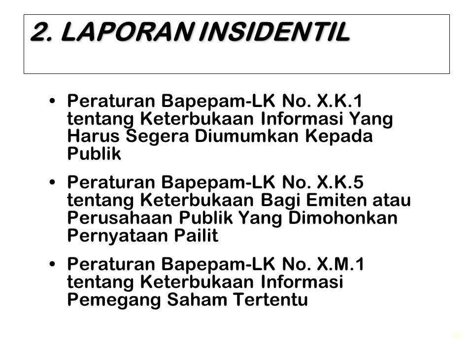 2. LAPORAN INSIDENTIL Peraturan Bapepam-LK No. X.K.1 tentang Keterbukaan Informasi Yang Harus Segera Diumumkan Kepada Publik.