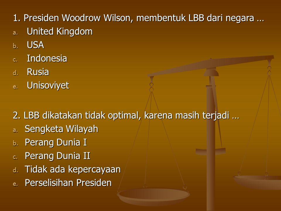 1. Presiden Woodrow Wilson, membentuk LBB dari negara …