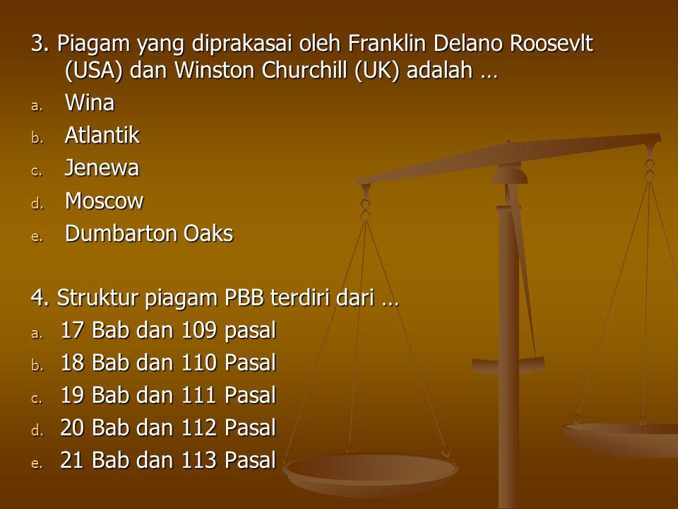 3. Piagam yang diprakasai oleh Franklin Delano Roosevlt (USA) dan Winston Churchill (UK) adalah …