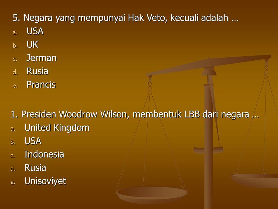 5. Negara yang mempunyai Hak Veto, kecuali adalah …