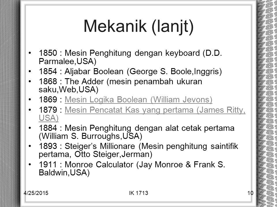 Mekanik (lanjt) 1850 : Mesin Penghitung dengan keyboard (D.D. Parmalee,USA) 1854 : Aljabar Boolean (George S. Boole,Inggris)