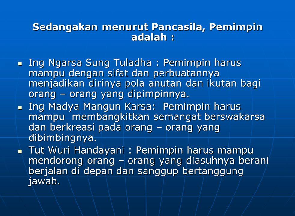 Sedangakan menurut Pancasila, Pemimpin adalah :