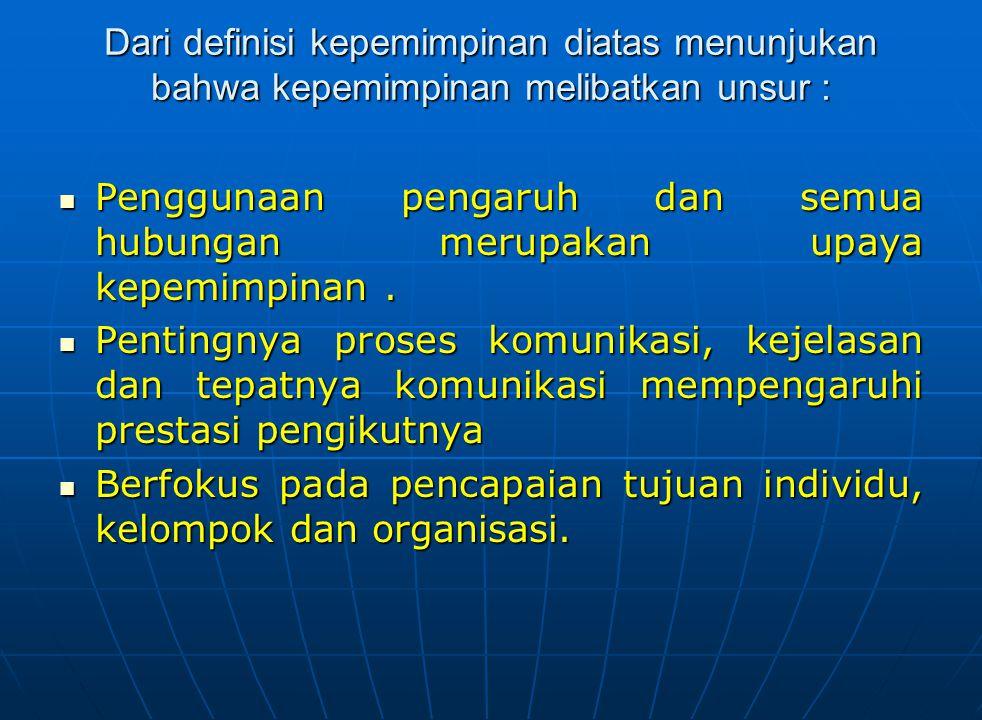 Dari definisi kepemimpinan diatas menunjukan bahwa kepemimpinan melibatkan unsur :