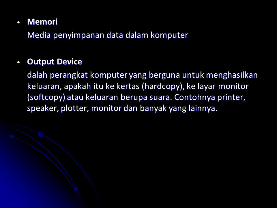Memori Media penyimpanan data dalam komputer. Output Device.
