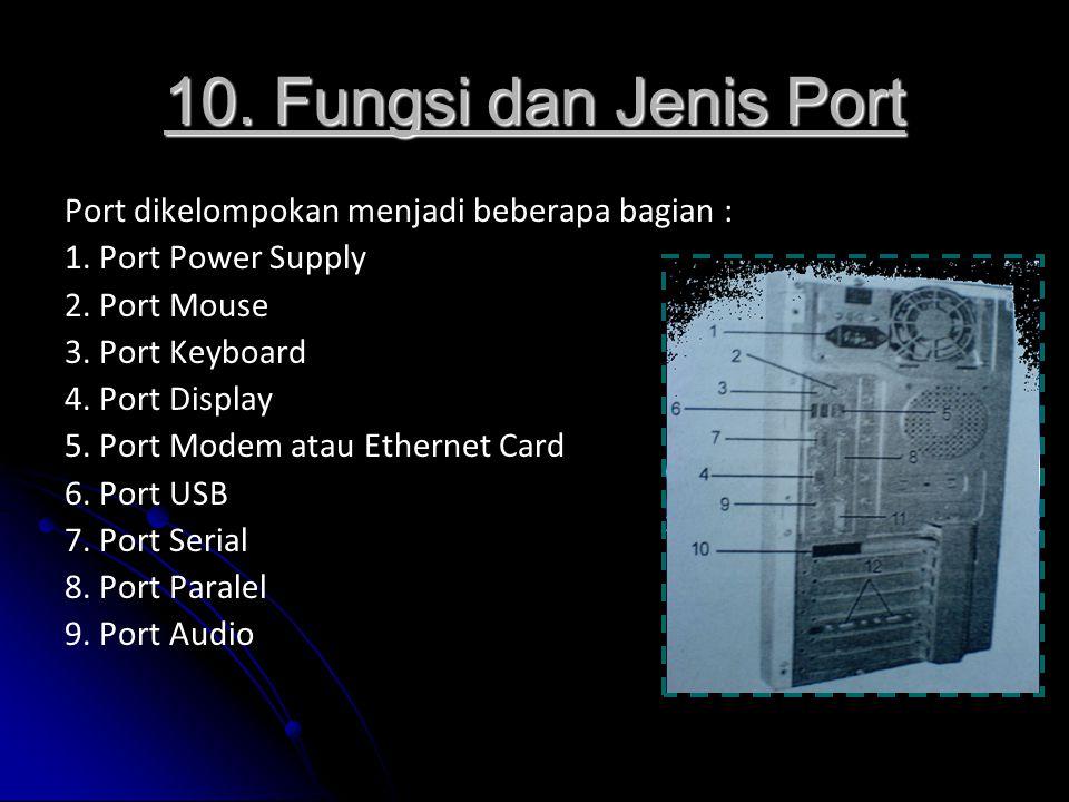 10. Fungsi dan Jenis Port Port dikelompokan menjadi beberapa bagian :