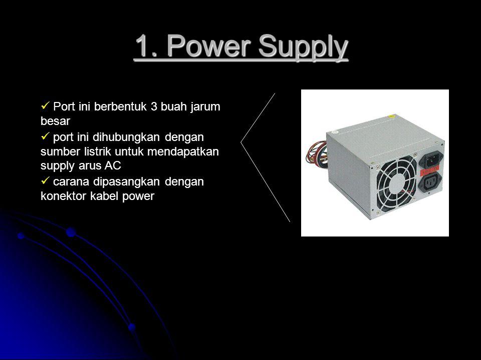 1. Power Supply Port ini berbentuk 3 buah jarum besar