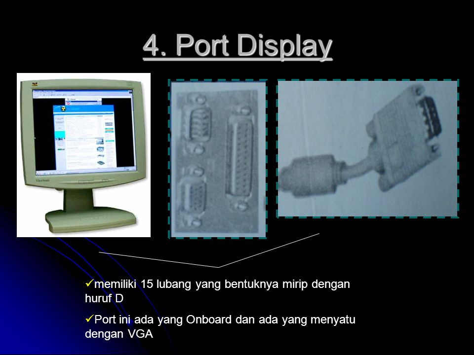 4. Port Display memiliki 15 lubang yang bentuknya mirip dengan huruf D