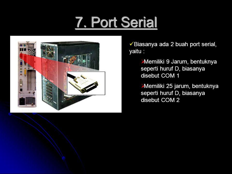 7. Port Serial Biasanya ada 2 buah port serial, yaitu :