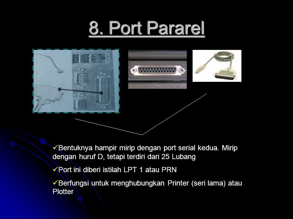 8. Port Pararel Bentuknya hampir mirip dengan port serial kedua. Mirip dengan huruf D, tetapi terdiri dari 25 Lubang.