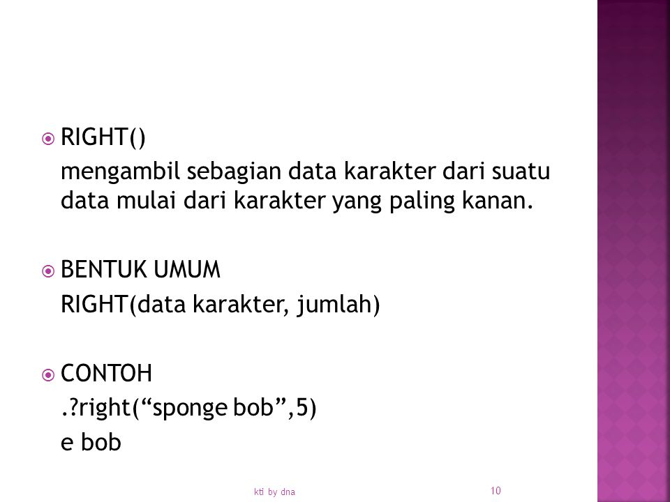 RIGHT(data karakter, jumlah) CONTOH . right( sponge bob ,5) e bob