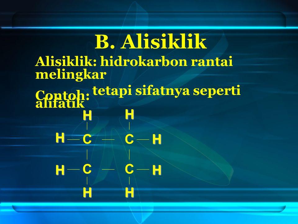B. Alisiklik Alisiklik: hidrokarbon rantai melingkar