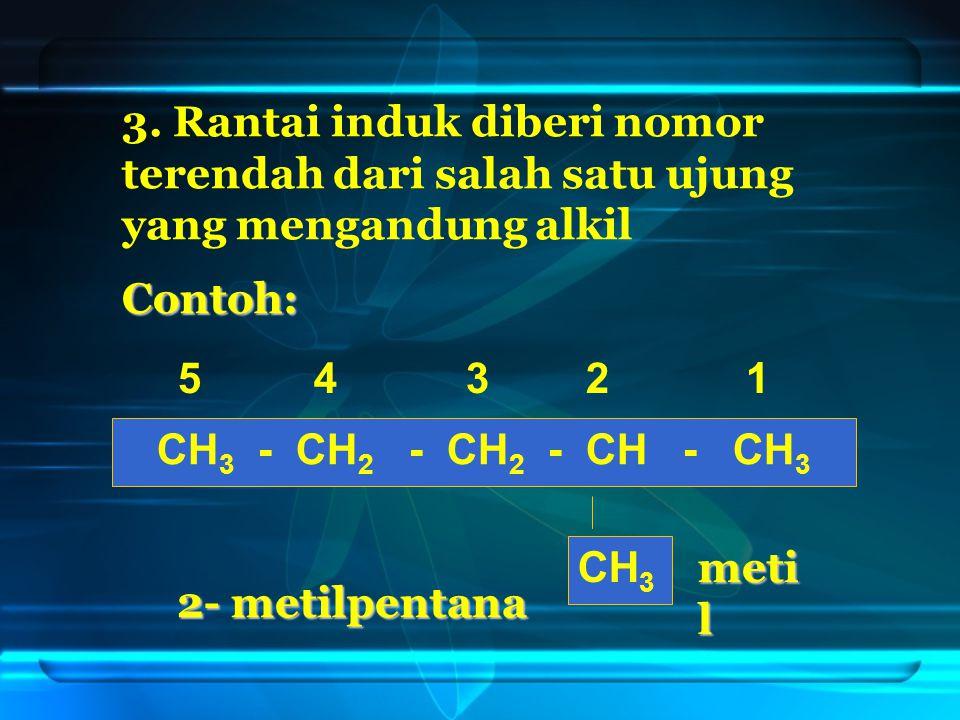 3. Rantai induk diberi nomor terendah dari salah satu ujung yang mengandung alkil