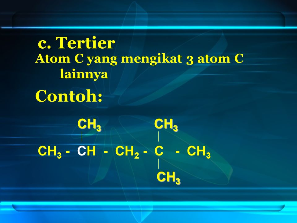 c. Tertier Contoh: CH3 CH3 CH3 - CH - CH2 - C - CH3 CH3
