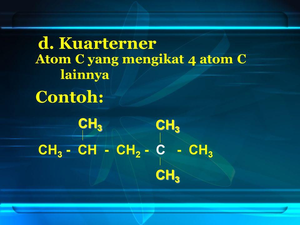 d. Kuarterner Contoh: CH3 CH3 CH3 - CH - CH2 - C - CH3 CH3