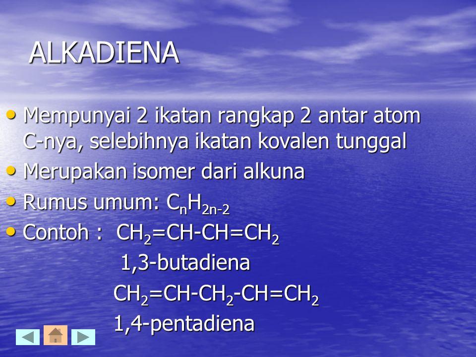 ALKADIENA Mempunyai 2 ikatan rangkap 2 antar atom C-nya, selebihnya ikatan kovalen tunggal. Merupakan isomer dari alkuna.