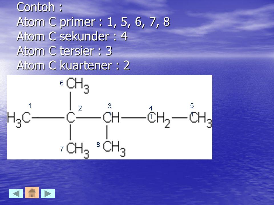 Contoh : Atom C primer : 1, 5, 6, 7, 8 Atom C sekunder : 4 Atom C tersier : 3 Atom C kuartener : 2