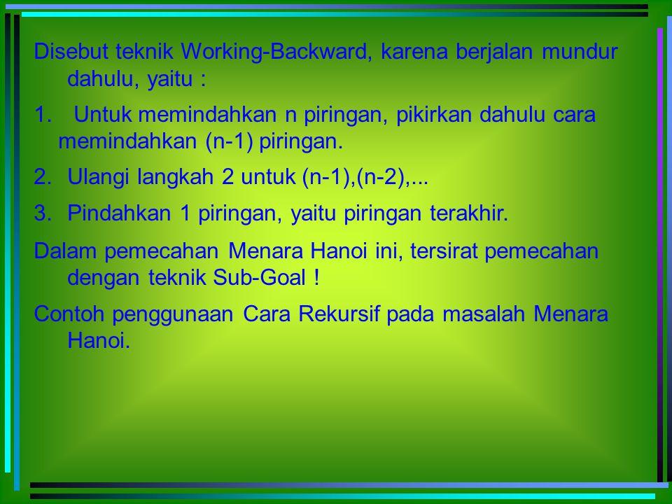 Disebut teknik Working-Backward, karena berjalan mundur dahulu, yaitu :