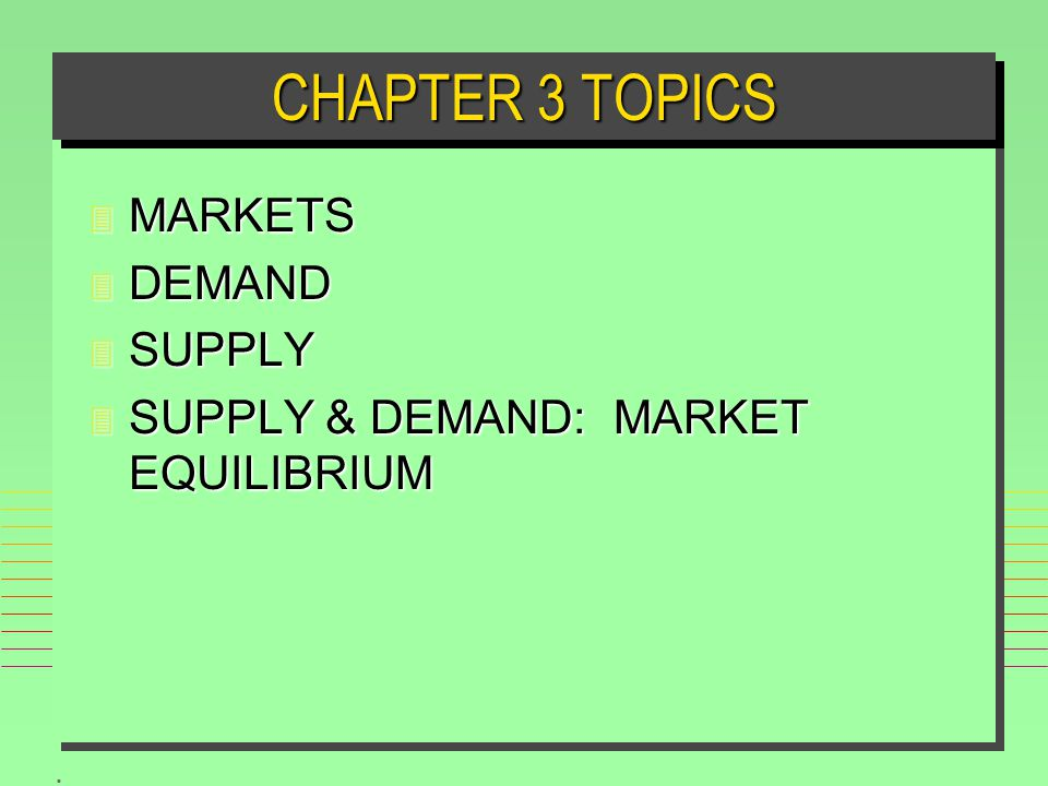 CHAPTER 3 TOPICS MARKETS DEMAND SUPPLY