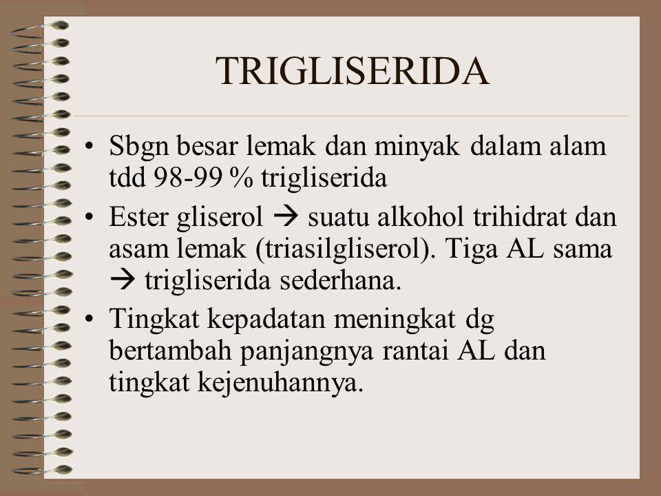 TRIGLISERIDA Sbgn besar lemak dan minyak dalam alam tdd 98-99 % trigliserida.