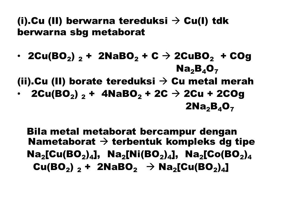 (i).Cu (II) berwarna tereduksi  Cu(I) tdk berwarna sbg metaborat